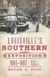 Louisville's Southern Exposition, 1883-1887: The City of Progress (KY)