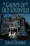 Ghosts of Old Louisville: True Stories of Hauntings in America's Largest Victorian Neighborhood