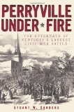 Perryville Under Fire: The Aftermath of Kentucky's Largest Civil War Battle (The History Press) (KY)