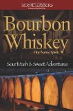 Bourbon Whiskey Our Native Spirit: Sour Mash and Sweet Adventures