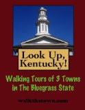 Look Up, Kentucky! Walking Tours of 3 Towns In The Bluegrass State