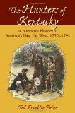 Hunters of Kentucky, The: A Narrative History of America's First Far West, 1750-1792